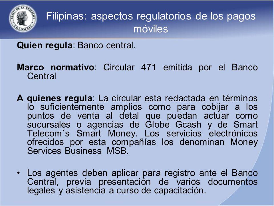 Filipinas: aspectos regulatorios de los pagos móviles Quien regula: Banco central. Marco normativo: Circular 471 emitida por el Banco Central A quiene