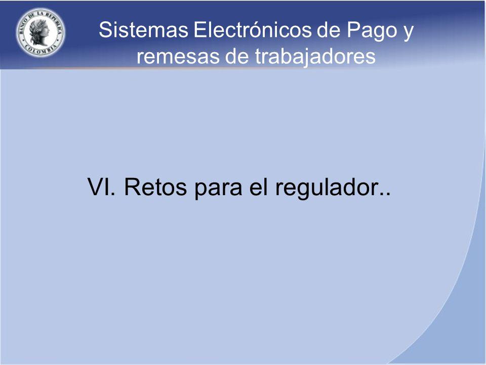 Sistemas Electrónicos de Pago y remesas de trabajadores VI. Retos para el regulador..
