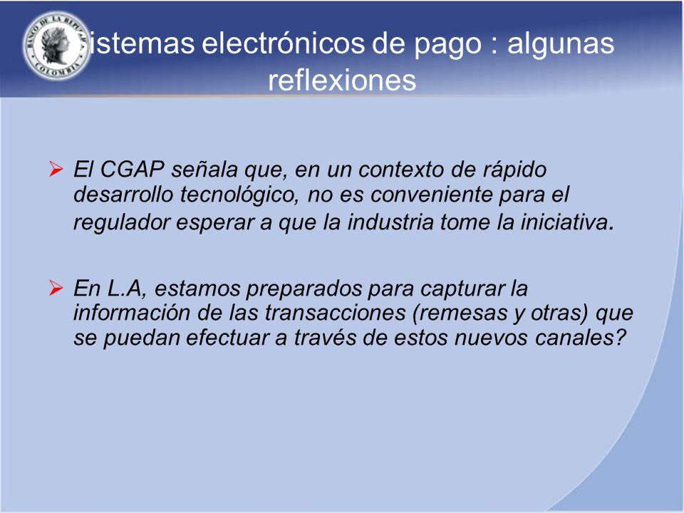 Sistemas electrónicos de pago : algunas reflexiones El CGAP señala que, en un contexto de rápido desarrollo tecnológico, no es conveniente para el reg