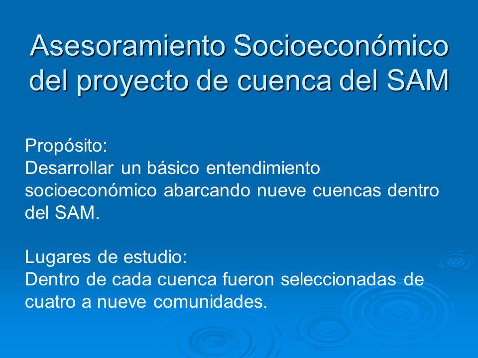 Asesoramiento Socioeconómico del proyecto de cuenca del SAM Propósito: Desarrollar un básico entendimiento socioeconómico abarcando nueve cuencas dent