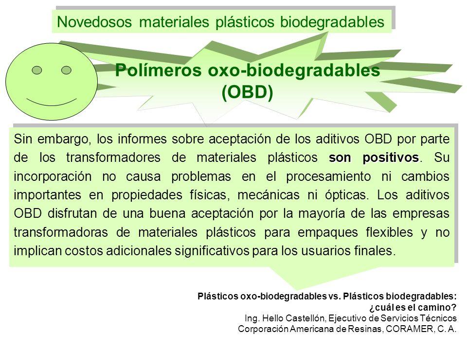 Novedosos materiales plásticos biodegradables Polímeros oxo-biodegradables (OBD) son positivos Sin embargo, los informes sobre aceptación de los aditi