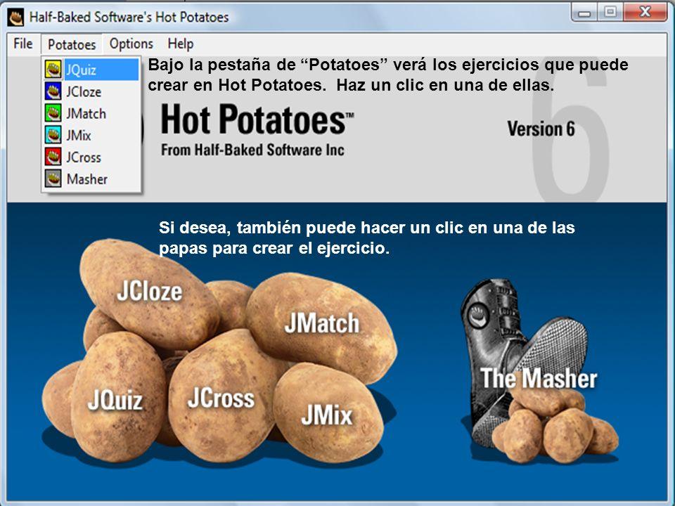 Bajo la pestaña de Potatoes verá los ejercicios que puede crear en Hot Potatoes.