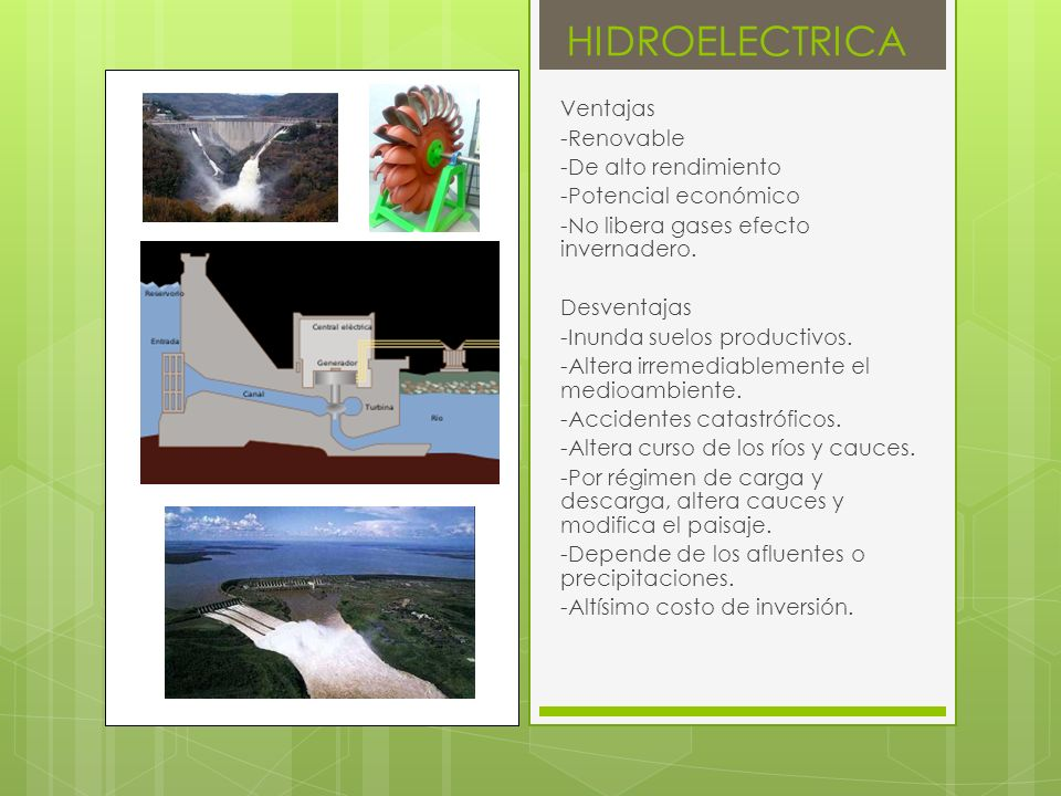 HIDROELECTRICA Ventajas -Renovable -De alto rendimiento -Potencial económico -No libera gases efecto invernadero.