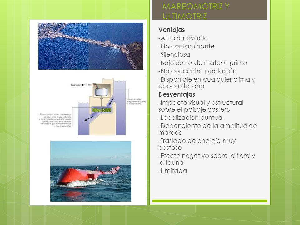 MAREOMOTRIZ Y ULTIMOTRIZ Ventajas -Auto renovable -No contaminante -Silenciosa -Bajo costo de materia prima -No concentra población -Disponible en cua