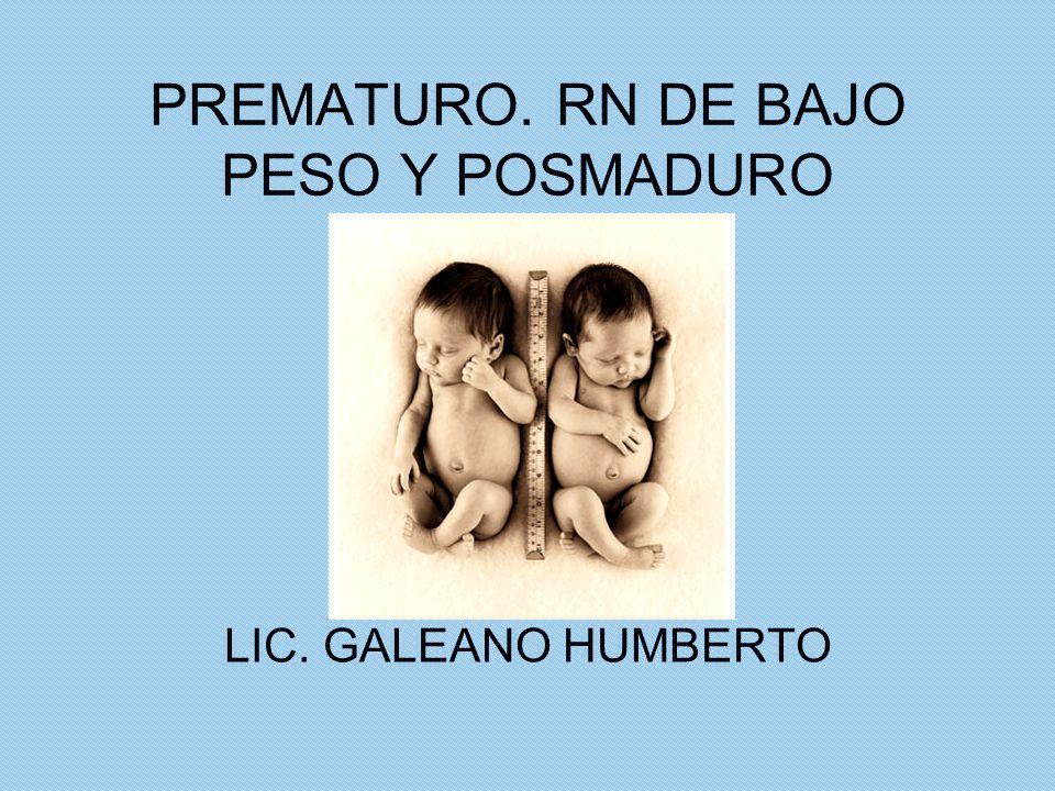 PREMATURO. RN DE BAJO PESO Y POSMADURO LIC. GALEANO HUMBERTO