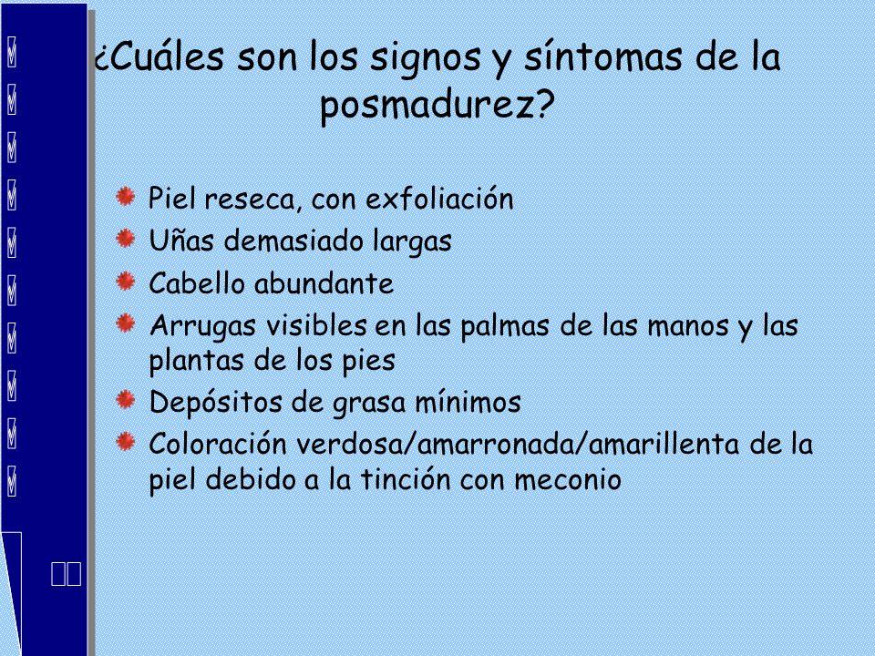 ¿ Cuáles son los signos y síntomas de la posmadurez? Piel reseca, con exfoliación Uñas demasiado largas Cabello abundante Arrugas visibles en las palm