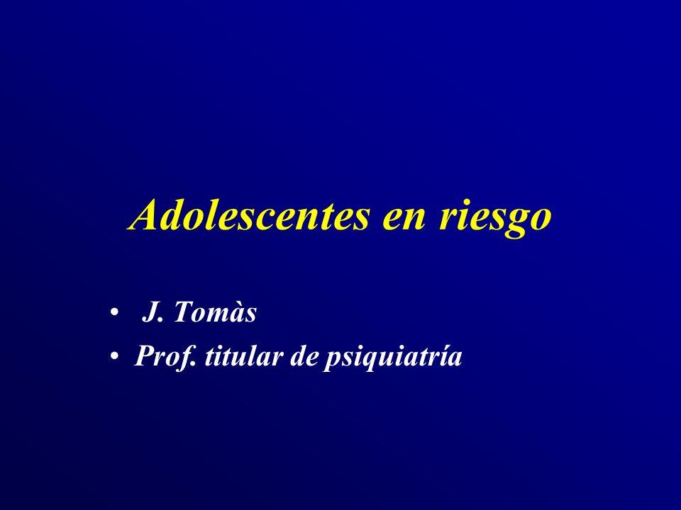 Adolescentes en riesgo J. Tomàs Prof. titular de psiquiatría