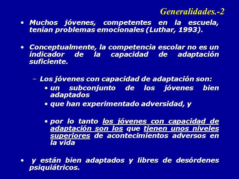 Generalidades.-2 Muchos jóvenes, competentes en la escuela, tenían problemas emocionales (Luthar, 1993).