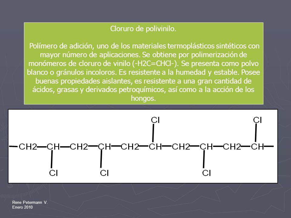 Rene Petermann V. Enero 2010 Cloruro de polivinilo. Polímero de adición, uno de los materiales termoplásticos sintéticos con mayor número de aplicacio