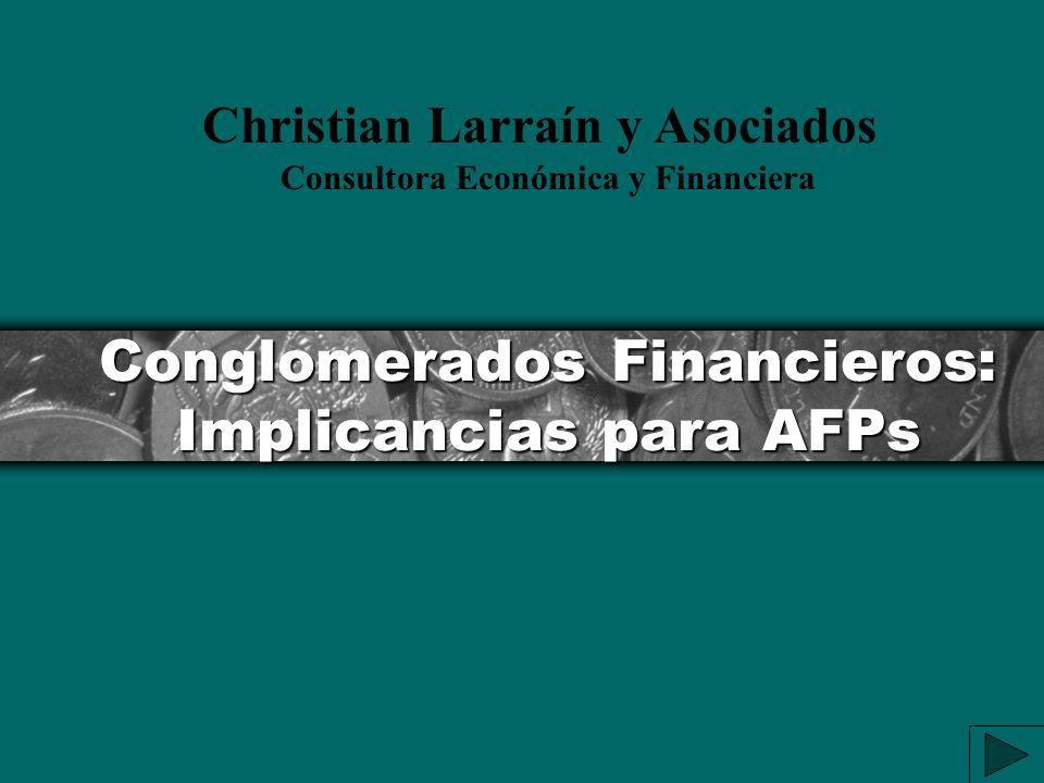 Conglomerados Financieros: Implicancias para AFPs Christian Larraín y Asociados Consultora Económica y Financiera