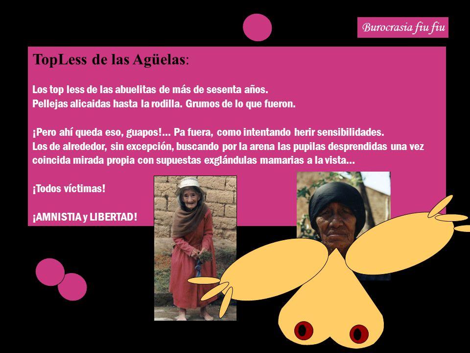Burocrasia fiu fiu TopLess de las Agüelas: Los top less de las abuelitas de más de sesenta años.