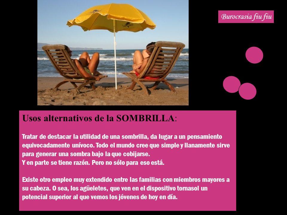 Usos alternativos de la SOMBRILLA: Tratar de destacar la utilidad de una sombrilla, da lugar a un pensamiento equivocadamente unívoco.