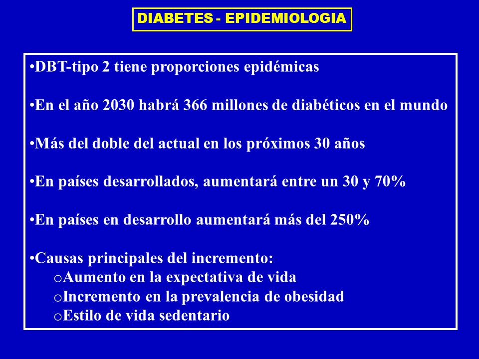 DBT-tipo 2 tiene proporciones epidémicas En el año 2030 habrá 366 millones de diabéticos en el mundo Más del doble del actual en los próximos 30 años