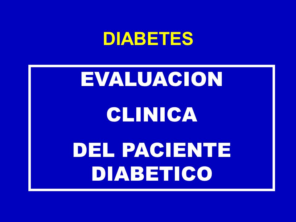DIABETES EVALUACION CLINICA DEL PACIENTE DIABETICO