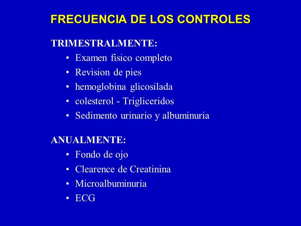 FRECUENCIA DE LOS CONTROLES TRIMESTRALMENTE: Examen fisico completo Revision de pies hemoglobina glicosilada colesterol - Trigliceridos Sedimento urin