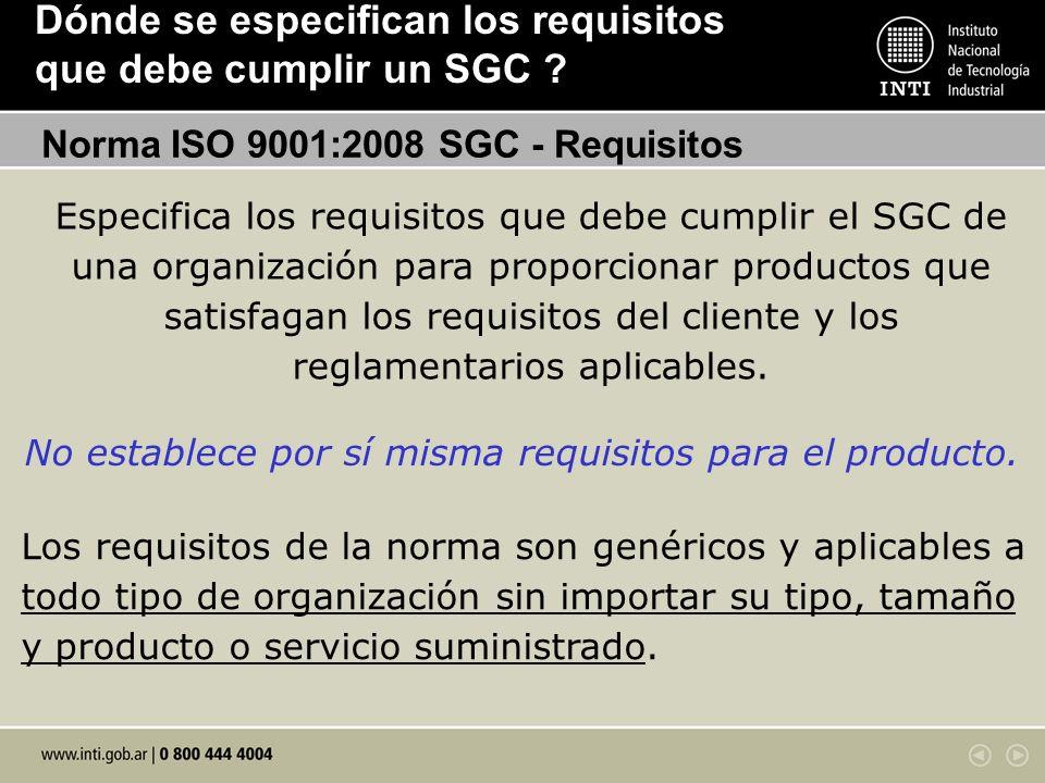Dónde se especifican los requisitos que debe cumplir un SGC ? Especifica los requisitos que debe cumplir el SGC de una organización para proporcionar