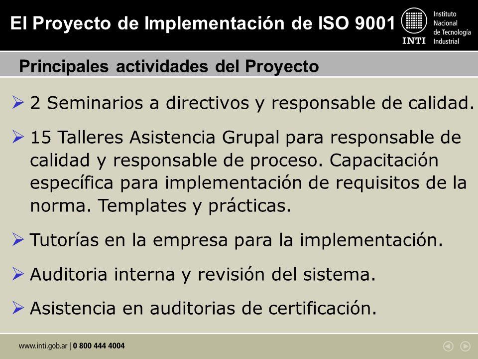 El Proyecto de Implementación de ISO 9001 Principales actividades del Proyecto 2 Seminarios a directivos y responsable de calidad. 15 Talleres Asisten