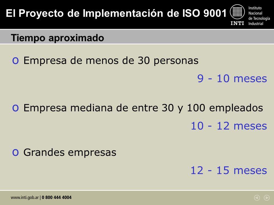 El Proyecto de Implementación de ISO 9001 Tiempo aproximado o Empresa de menos de 30 personas 9 - 10 meses o Empresa mediana de entre 30 y 100 emplead