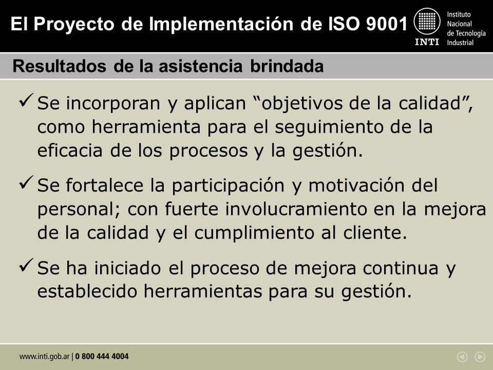 El Proyecto de Implementación de ISO 9001 Resultados de la asistencia brindada Se incorporan y aplican objetivos de la calidad, como herramienta para