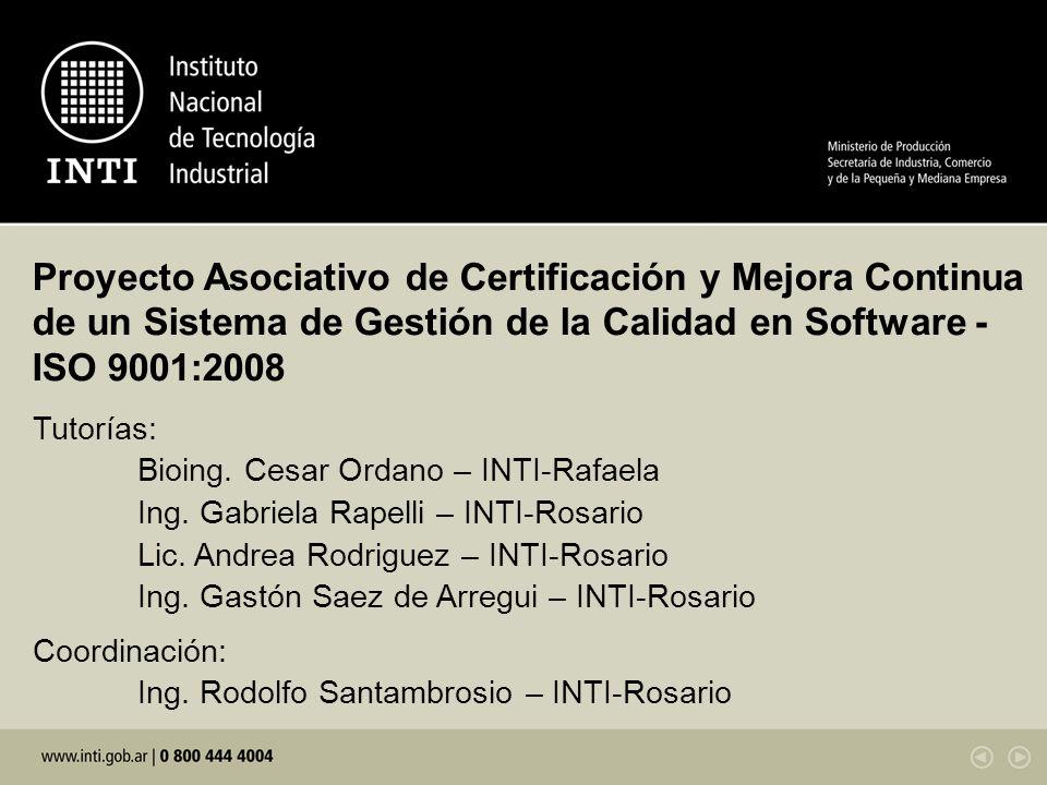 Proyecto Asociativo de Certificación y Mejora Continua de un Sistema de Gestión de la Calidad en Software - ISO 9001:2008 Tutorías: Bioing. Cesar Orda