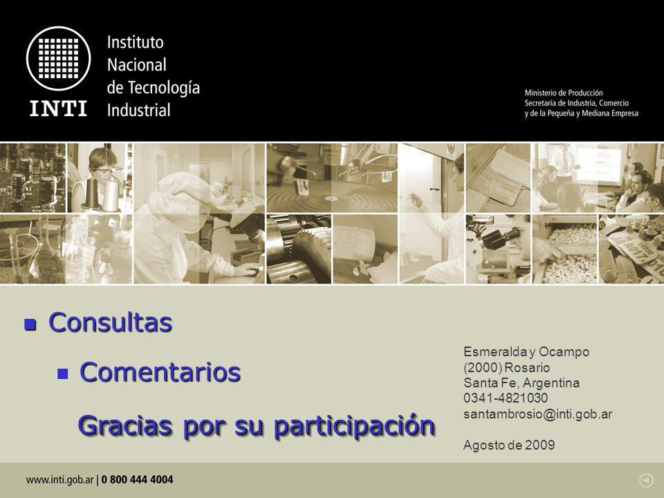 Esmeralda y Ocampo (2000) Rosario Santa Fe, Argentina 0341-4821030 santambrosio@inti.gob.ar Agosto de 2009 Consultas Consultas Comentarios Gracias por