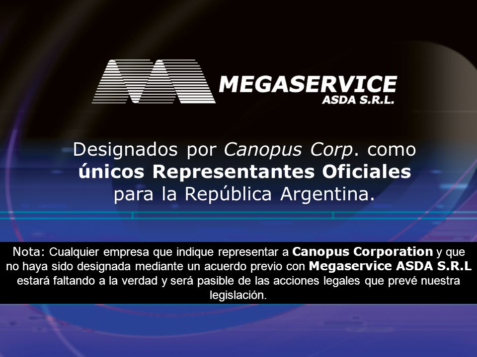 Designados por Canopus Corp. como únicos Representantes Oficiales para la República Argentina. Nota: Cualquier empresa que indique representar a Canop