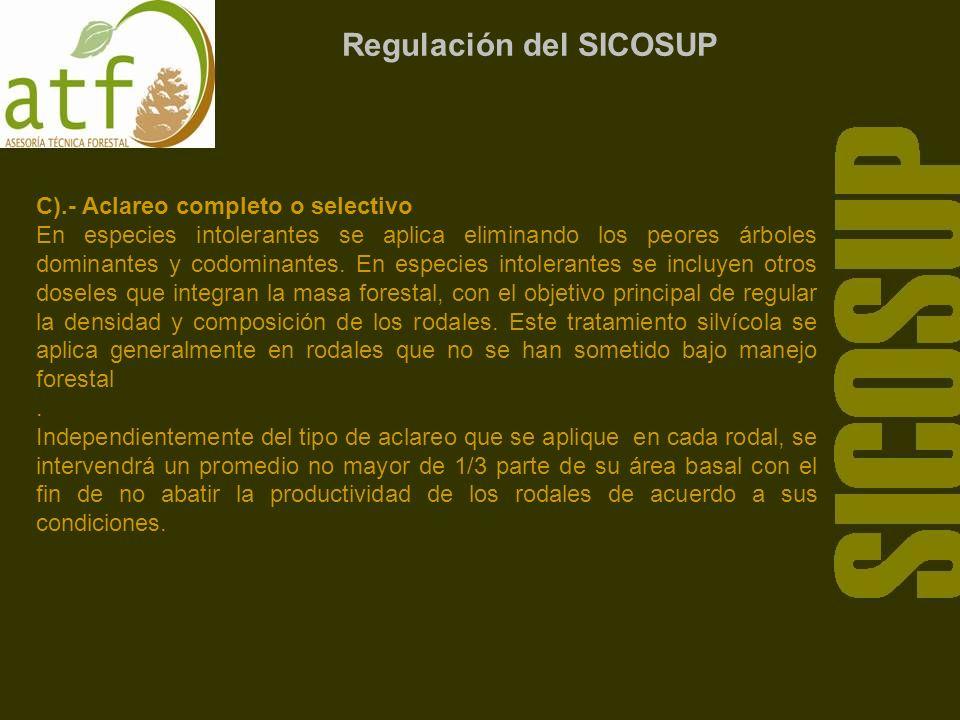 Regulación del SICOSUP C).- Aclareo completo o selectivo En especies intolerantes se aplica eliminando los peores árboles dominantes y codominantes.