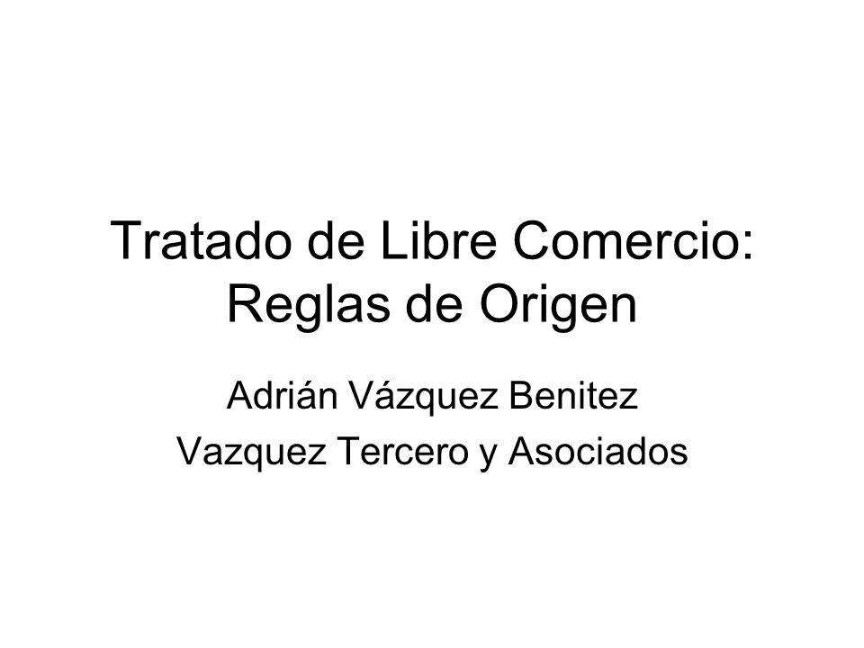 Tratado de Libre Comercio: Reglas de Origen Adrián Vázquez Benitez Vazquez Tercero y Asociados