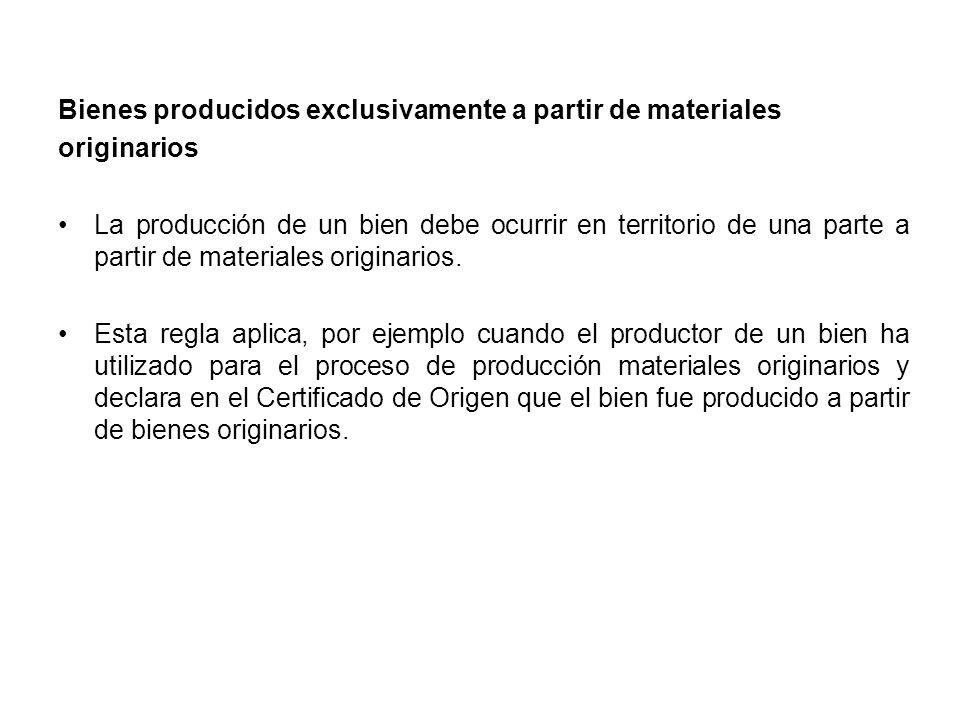 Bienes producidos exclusivamente a partir de materiales originarios La producción de un bien debe ocurrir en territorio de una parte a partir de materiales originarios.