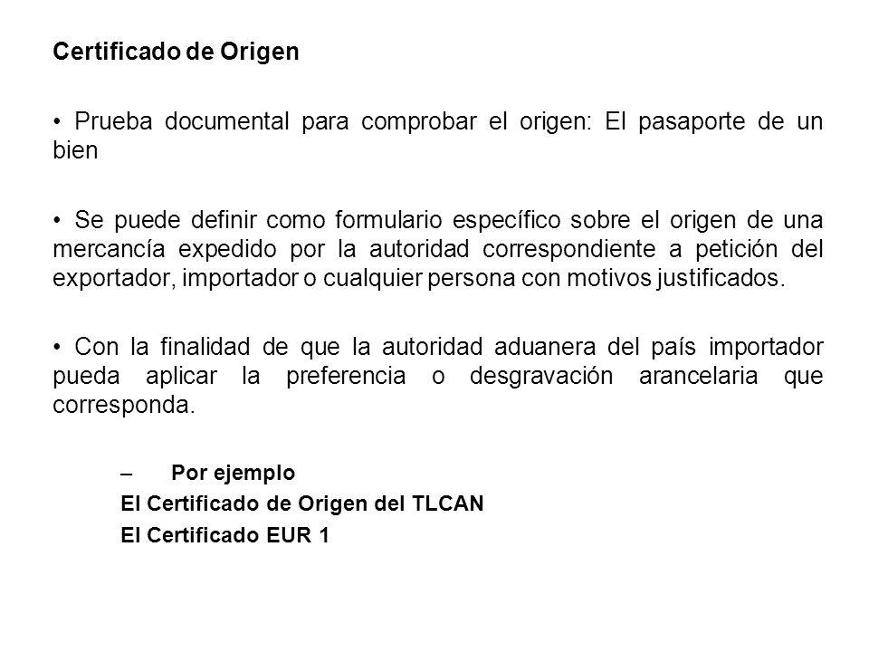 Certificado de Origen Prueba documental para comprobar el origen: El pasaporte de un bien Se puede definir como formulario específico sobre el origen de una mercancía expedido por la autoridad correspondiente a petición del exportador, importador o cualquier persona con motivos justificados.