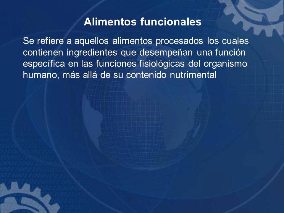 Se refiere a aquellos alimentos procesados los cuales contienen ingredientes que desempeñan una función específica en las funciones fisiológicas del o