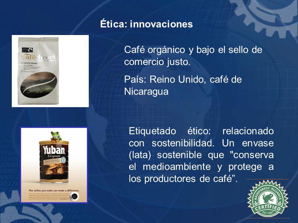 Ética: innovaciones Café orgánico y bajo el sello de comercio justo. País: Reino Unido, café de Nicaragua Etiquetado ético: relacionado con sostenibil