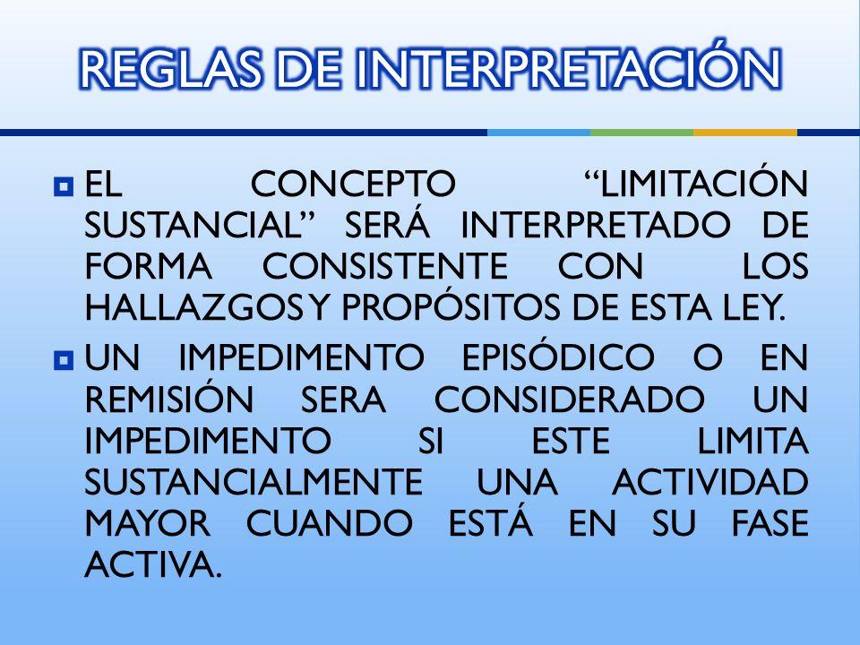 EL CONCEPTO LIMITACIÓN SUSTANCIAL SERÁ INTERPRETADO DE FORMA CONSISTENTE CON LOS HALLAZGOS Y PROPÓSITOS DE ESTA LEY.