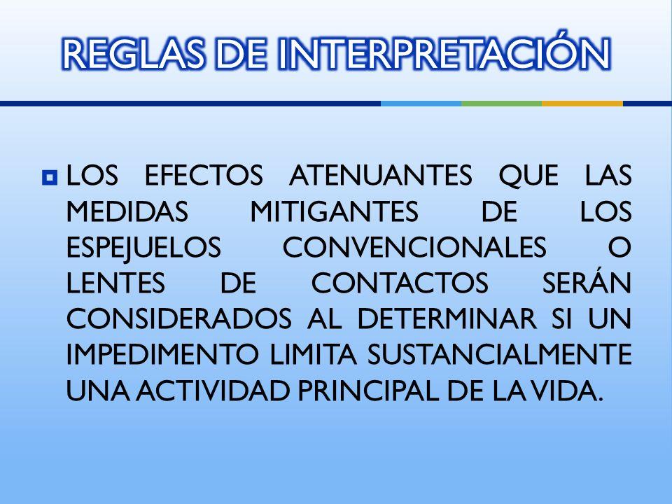 LOS EFECTOS ATENUANTES QUE LAS MEDIDAS MITIGANTES DE LOS ESPEJUELOS CONVENCIONALES O LENTES DE CONTACTOS SERÁN CONSIDERADOS AL DETERMINAR SI UN IMPEDIMENTO LIMITA SUSTANCIALMENTE UNA ACTIVIDAD PRINCIPAL DE LA VIDA.