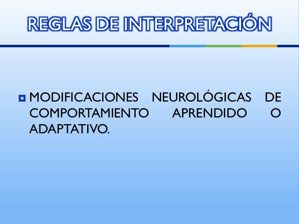 MODIFICACIONES NEUROLÓGICAS DE COMPORTAMIENTO APRENDIDO O ADAPTATIVO.