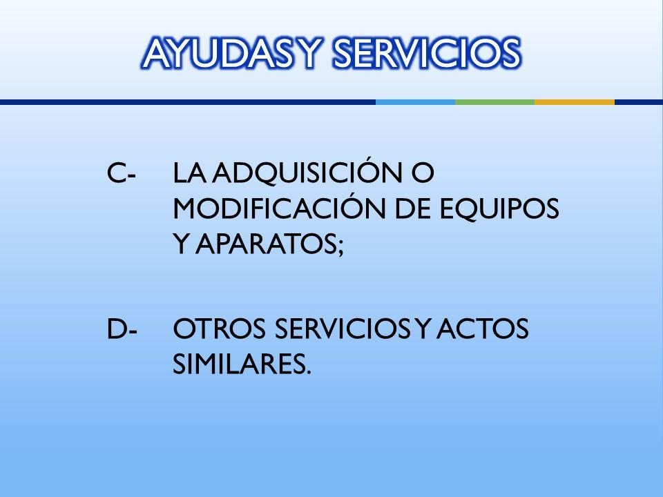 C-LA ADQUISICIÓN O MODIFICACIÓN DE EQUIPOS Y APARATOS; D-OTROS SERVICIOS Y ACTOS SIMILARES.