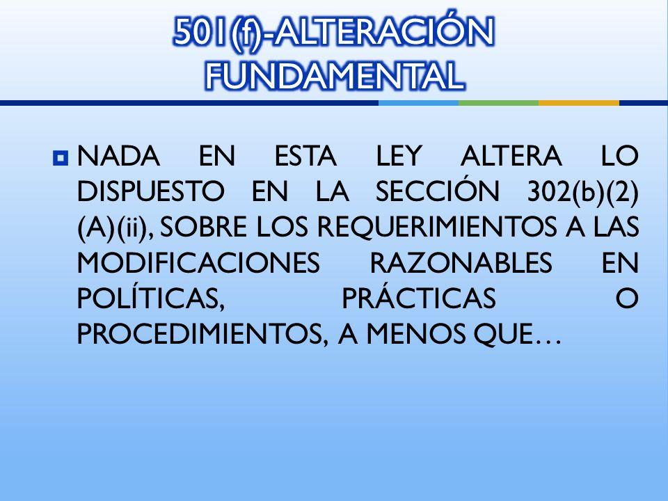 NADA EN ESTA LEY ALTERA LO DISPUESTO EN LA SECCIÓN 302(b)(2) (A)(ii), SOBRE LOS REQUERIMIENTOS A LAS MODIFICACIONES RAZONABLES EN POLÍTICAS, PRÁCTICAS O PROCEDIMIENTOS, A MENOS QUE…