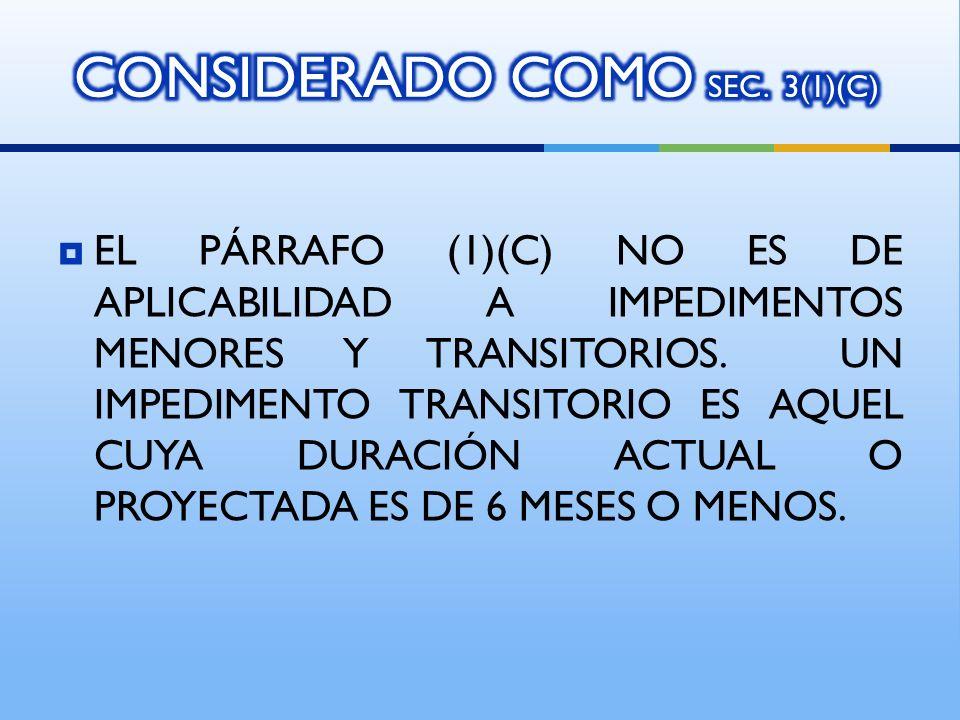 EL PÁRRAFO (1)(C) NO ES DE APLICABILIDAD A IMPEDIMENTOS MENORES Y TRANSITORIOS.