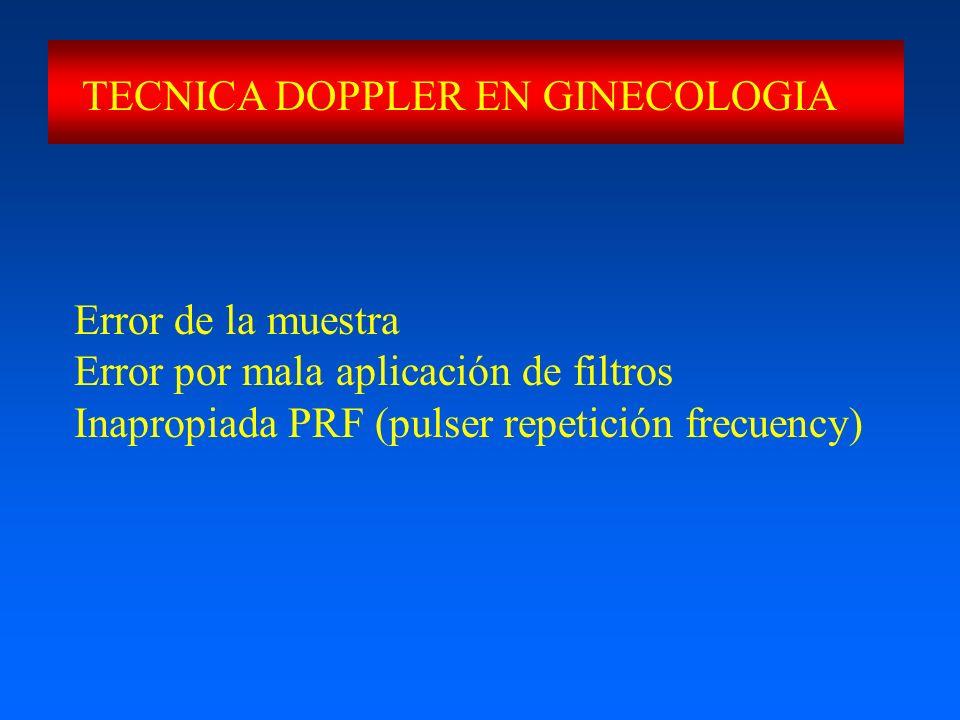 TECNICA DOPPLER EN GINECOLOGIA Error de la muestra Error por mala aplicación de filtros Inapropiada PRF (pulser repetición frecuency)