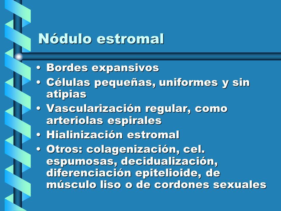 Nódulo estromal Bordes expansivosBordes expansivos Células pequeñas, uniformes y sin atipiasCélulas pequeñas, uniformes y sin atipias Vascularización
