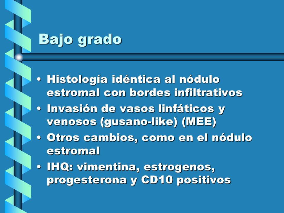 Bajo grado Histología idéntica al nódulo estromal con bordes infiltrativosHistología idéntica al nódulo estromal con bordes infiltrativos Invasión de
