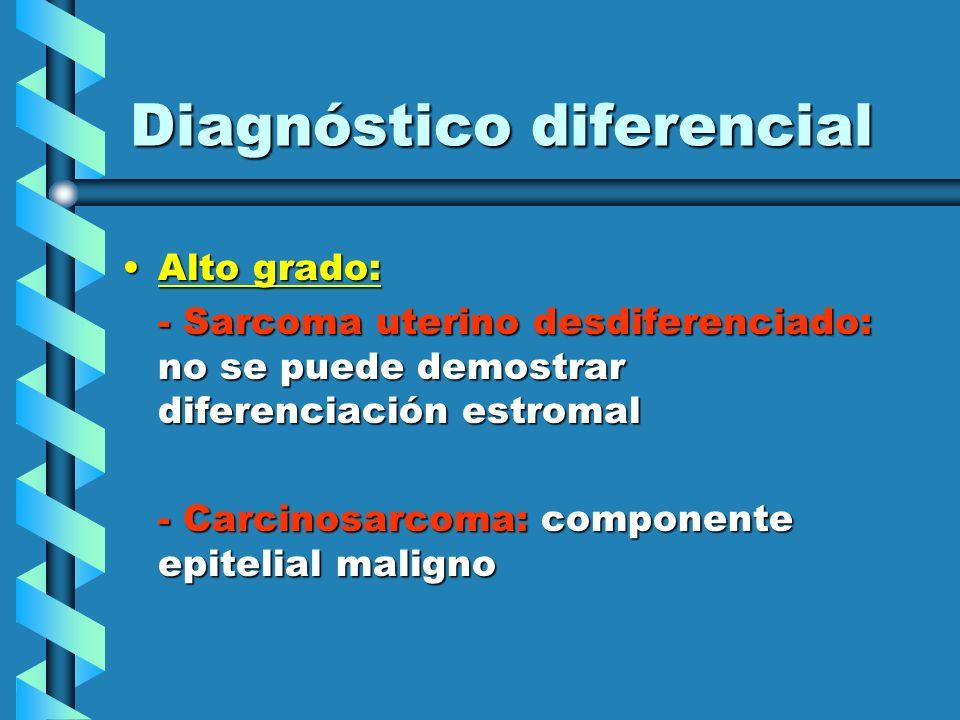 Diagnóstico diferencial Alto grado:Alto grado: - Sarcoma uterino desdiferenciado: no se puede demostrar diferenciación estromal - Carcinosarcoma: comp