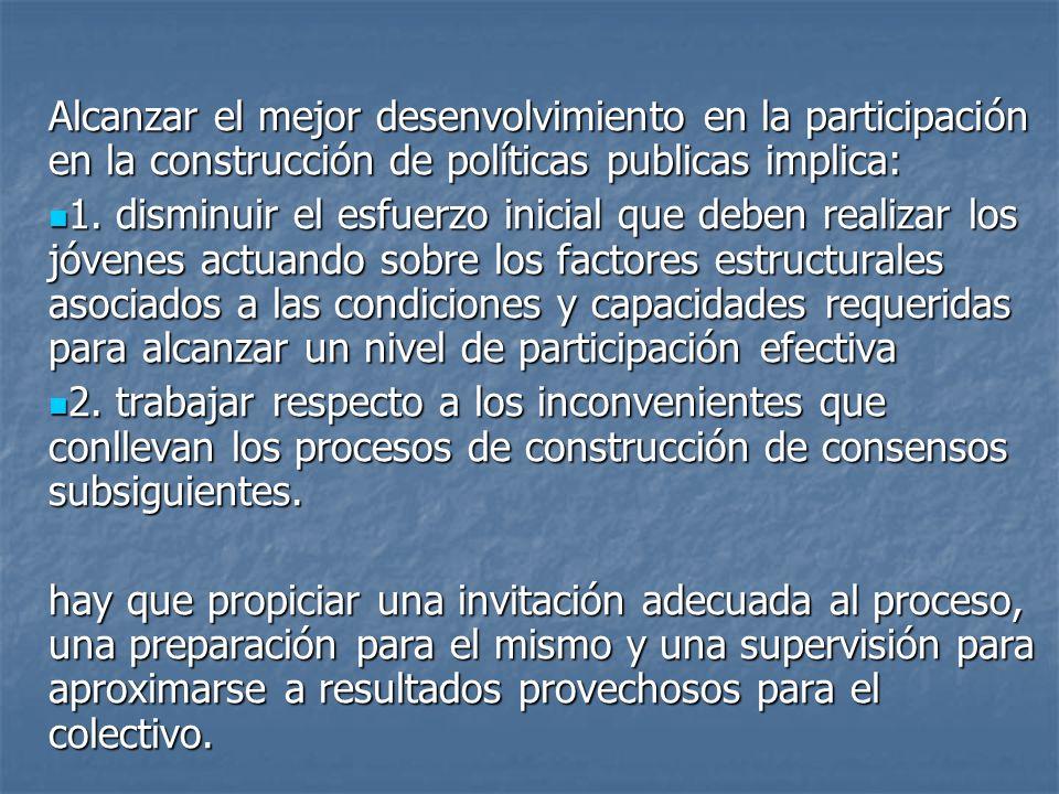 Alcanzar el mejor desenvolvimiento en la participación en la construcción de políticas publicas implica: 1. disminuir el esfuerzo inicial que deben re