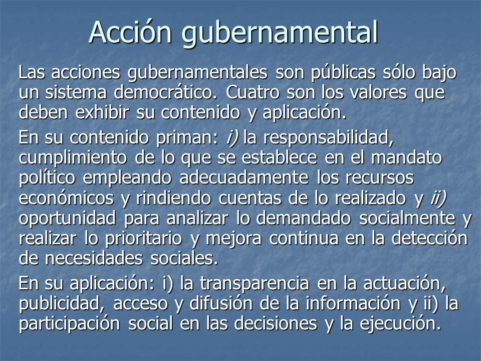 Acción gubernamental Las acciones gubernamentales son públicas sólo bajo un sistema democrático. Cuatro son los valores que deben exhibir su contenido