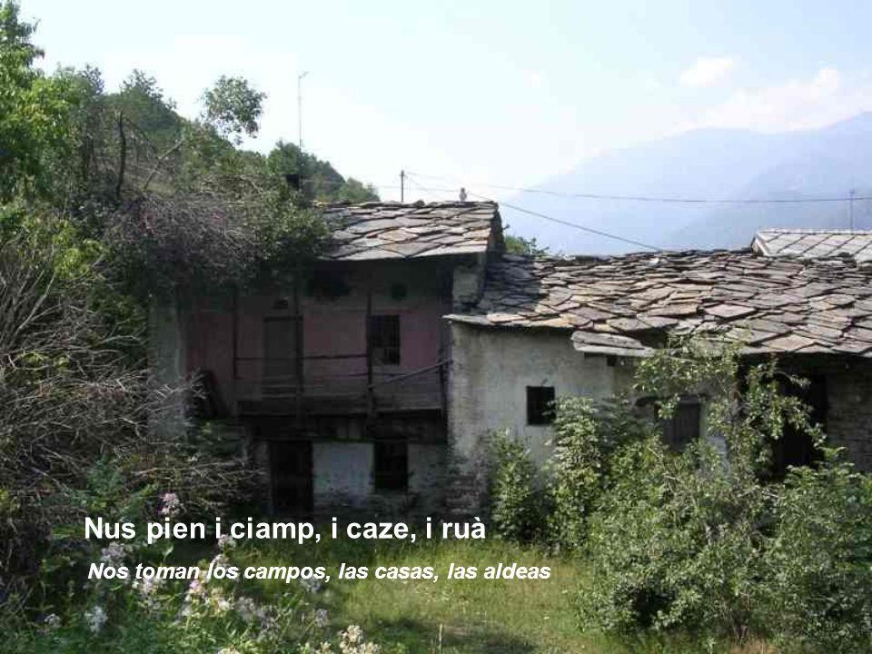 Nus pien i ciamp, i caze, i ruà Nos toman los campos, las casas, las aldeas