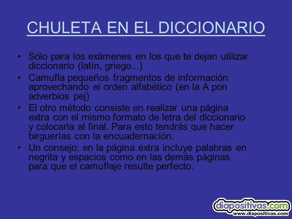CHULETA EN EL DICCIONARIO Sólo para los exámenes en los que te dejan utilizar diccionario (latín, griego...) Camufla pequeños fragmentos de informació