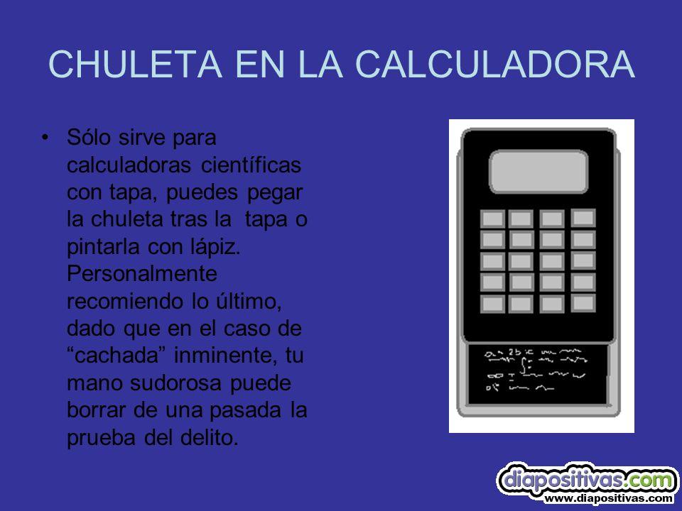 CHULETA EN LA CALCULADORA Sólo sirve para calculadoras científicas con tapa, puedes pegar la chuleta tras la tapa o pintarla con lápiz. Personalmente