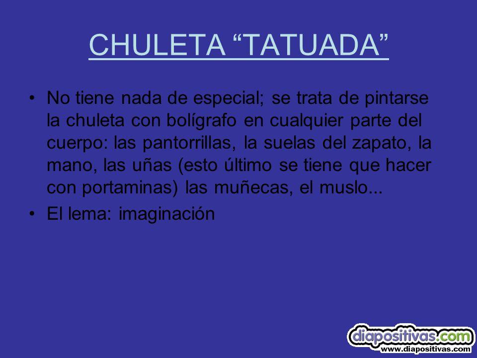 LECCIÓN 2 CHULETAS AVANZADAS Chuleta en el encerado Chuleta en el typex Chuleta grabada en el boli bic.