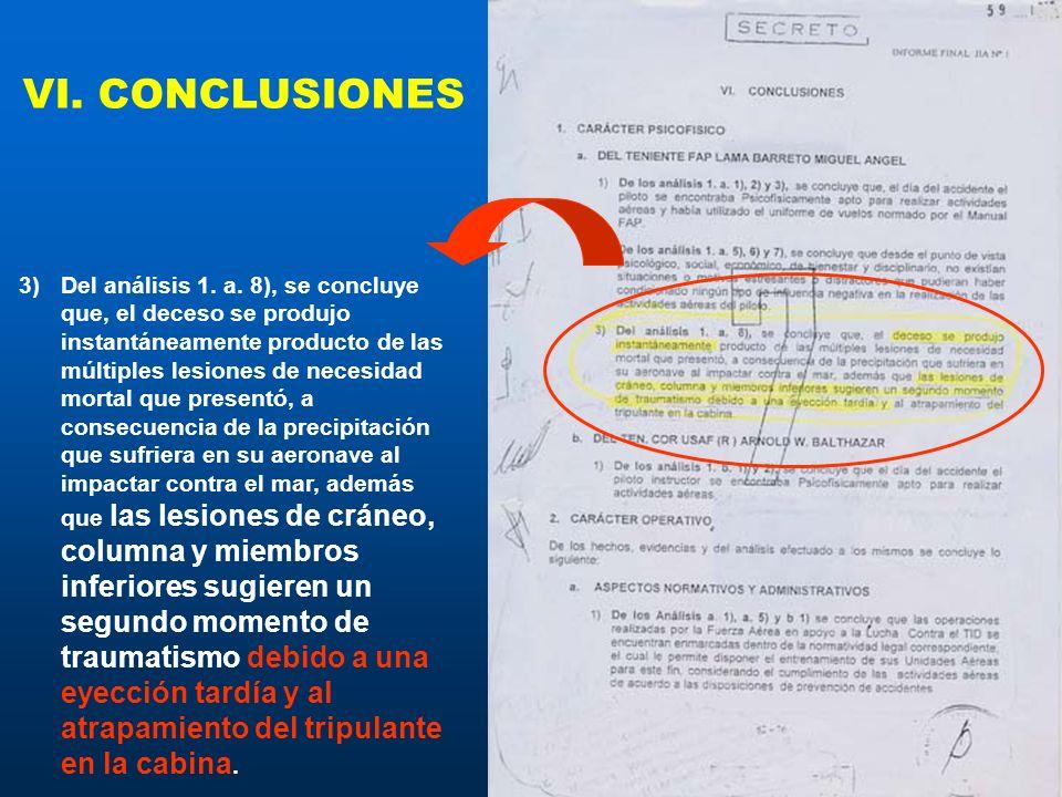 VI. CONCLUSIONES 3)Del análisis 1. a. 8), se concluye que, el deceso se produjo instantáneamente producto de las múltiples lesiones de necesidad morta