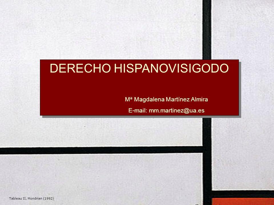 DERECHO HISPANOVISIGODO Mª Magdalena Martínez Almira E-mail: mm.martinez@ua.es DERECHO HISPANOVISIGODO Mª Magdalena Martínez Almira E-mail: mm.martinez@ua.es Tableau II, Mondrian (1992)